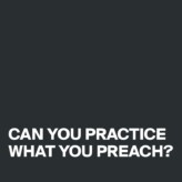 Practice what you preach…